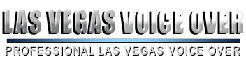 Contact Las Vegas Voice Over offering professional Las Vegas voice over by Las Vegas voice over talent.